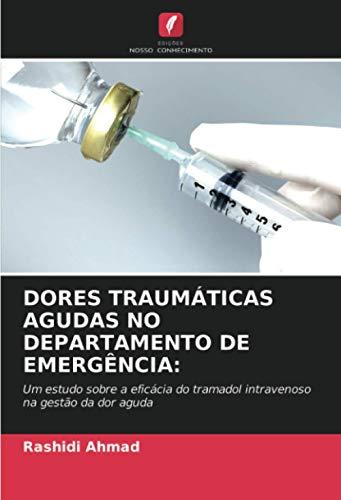DORES TRAUMÁTICAS AGUDAS NO DEPARTAMENTO DE EMERGÊNCIA:: Um estudo sobre a eficácia do tramadol intravenoso na gestão da dor aguda