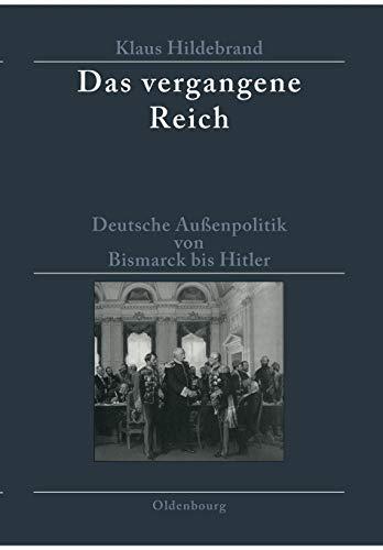 Das vergangene Reich: Deutsche Außenpolitik von Bismarck bis Hitler 1871-1945. Studienausgabe