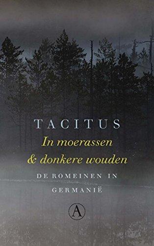 In moerassen en donkere wouden: de Romeinen in Germanië: de Romeinen in Germanie