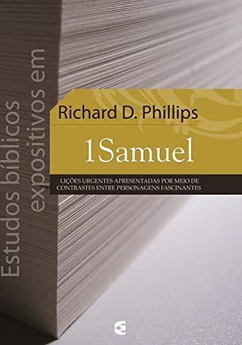 Estudos bíblicos expositivos em 1 Samuel: Lições urgentes apresentadas por meio de contrastes entre personagens fascinantes