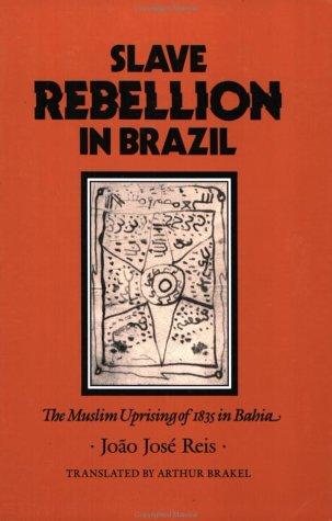 Slave Rebellion in Brazil: The Muslim Uprising of 1835 in...
