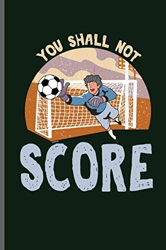 You shall not score: World Cup Football Soccer notebooks gift (6'x9') Dot Grid notebook to write in