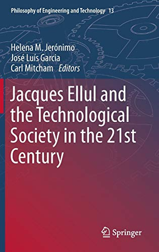Jacques Ellul and the Technological Society in the 21st Century (Philosophy of Engineering and Technology (13), Band 13)