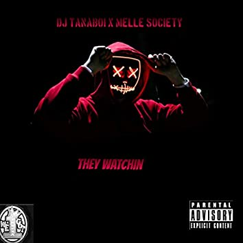They Watchin' (feat. Melle Society)