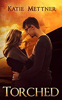 Torched: Based on a True Story of Deception and Revenge by [Katie Mettner]