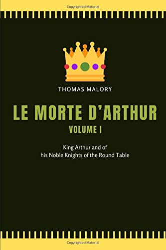 Le Morte D'Arthur Volume I: King Arthur and of his Noble Knights of the Round Table
