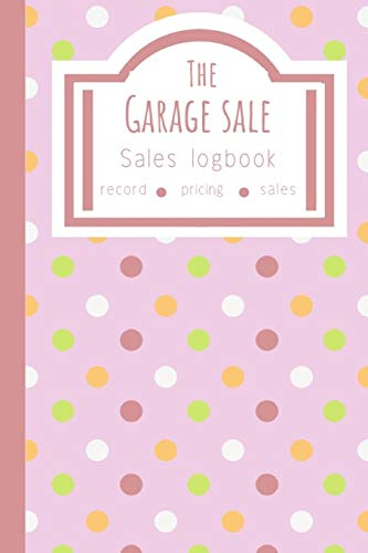 The Garage Sale Sales Logbook: Log All Your Relevant Data From Flipping Items Online Or At Garage Sales In America