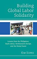 Building Global Labor Solidarity: Lessons from the Philippines, South Africa, Northwestern Europe, and the United States