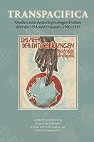 Transpacifica: Quellen zum deutschsprachigen Diskurs ueber die USA und Ostasien, 1900-1945