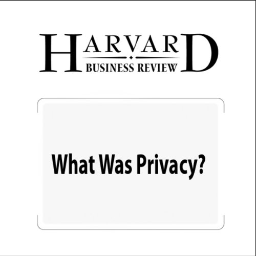 What Was Privacy? (Harvard Business Review) cover art