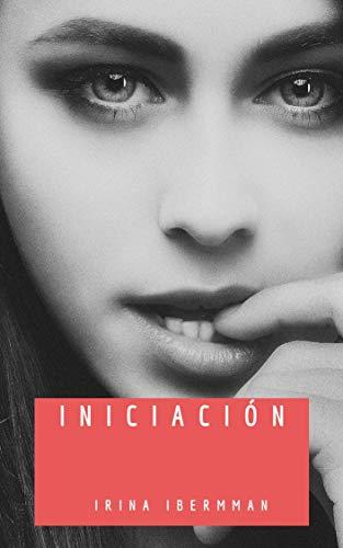 Iniciación: milf teen lesbian interracial +18 de IRINA IBERMMAN