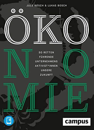 ÖKOnomie: So retten führende Unternehmensaktivist*innen unsere Zukunft:...