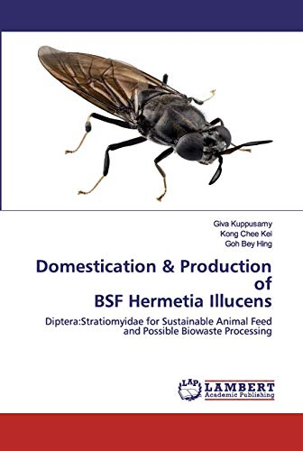 Domestication & Production of BSF Hermetia Illucens: Diptera:Stratiomyidae for Sustainable Animal Feed and Possible Biowaste Processing
