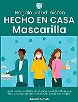 Hágalo Usted Mismo Hecho En Casa Mascarilla: La guía rápida esencial sobre cómo hacer su mascarilla médica para el hogar y los viajes. Con patrones de costura e instrucciones ilustradas