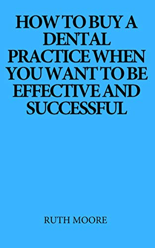 How to buy a dental practice when you want to be effective and successful (English Edition)