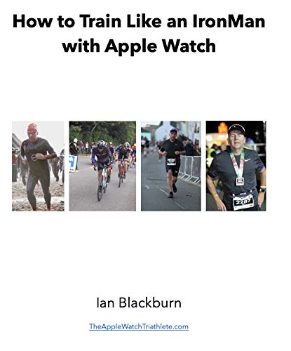 How to train like an IronMan with Apple Watch: Run, swim, bike and complete triathlons using Apple Watch (English Edition)