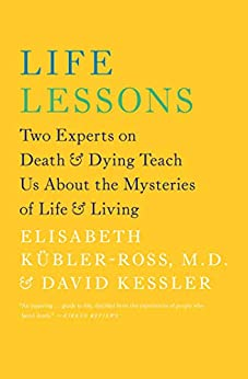 Life Lessons: Two Experts on Death and Dying Teach Us About the Mysteries of Life & Living (English Edition) por [Elisabeth Kübler-Ross, David Kessler]