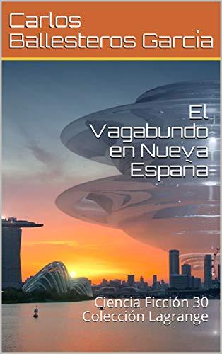 El Vagabundo en Nueva España: Ciencia Ficción 30 Colección Lagrange