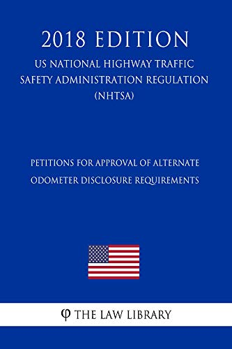 Petitions for Approval of Alternate Odometer Disclosure Requirements (US National Highway Traffic Safety Administration Regulation) (NHTSA) (2018 Edition) (English Edition)