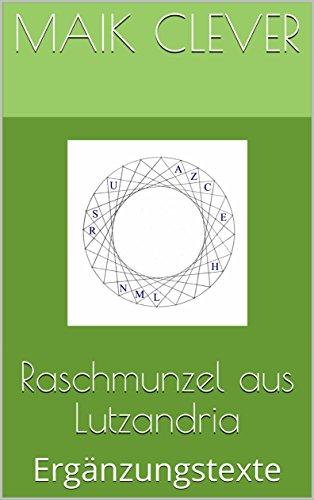 Raschmunzel aus Lutzandria: Ergänzungstexte (zum Bleistift Literatur 29102017)