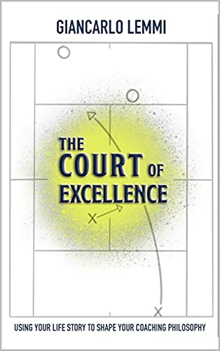 The Court of Excellence: Using Your Life Story to Shape Your Coaching Philosophy (English Edition)