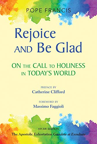 Rejoice and Be Glad: On the Call to Holiness in Today's World; The Apostolic Exhortation Gaudete et Exsultate—Study Edition (English Edition)
