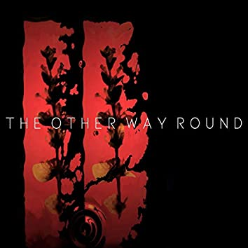 The Other Way Round