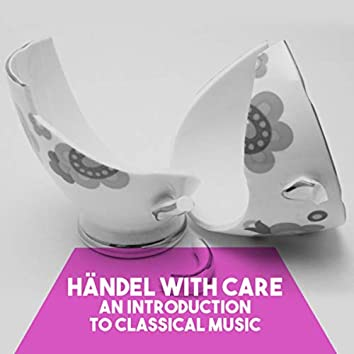 Händel with Care: An introduction to Classical Music