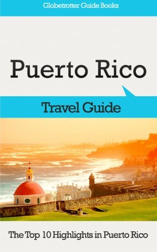 Puerto Rico Travel Guide: The Top 10 Highlights in Puerto Rico (Globetrotter Guide Books) [Idioma Inglés]