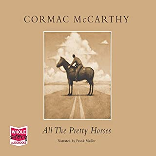 All the Pretty Horses     The Border Trilogy, Book 1              By:                                                                                                                                 Cormac McCarthy                               Narrated by:                                                                                                                                 Frank Muller                      Length: 10 hrs and 1 min     96 ratings     Overall 4.6
