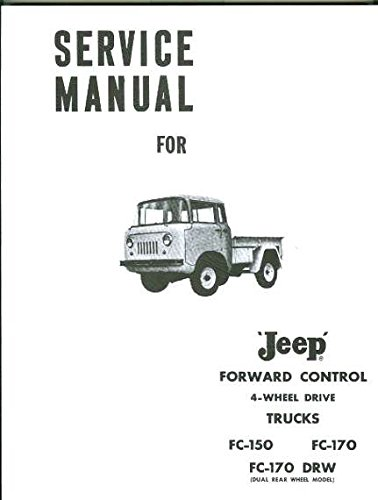 COMPLETE & UNABRIDGED 1964 & BEFORE JEEP FORWARD CONTROL 4WD FC-150, FC-170, FC-170 DRW (DUAL REAR WHEEL DRIVE FACTORY REPAIR SHP & SERVICE MANUAL - INCLUDES THE COMMANDO - A MUST FOR OWNERS, MECHANICS & RESTORERS