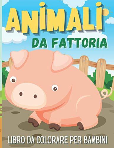 Animali da fattoria - Libro da colorare per bambini: Attività in fattoria Libro da colorare per bambini dai 4 agli 8 anni - 8-12 ragazze e ragazzi ... - polli - capre - asini - conigli) e altro