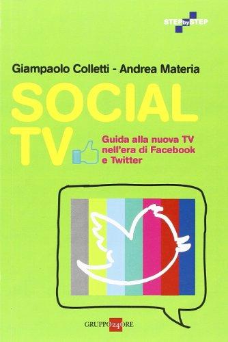 Social TV. Guida alla nuova tv nell era di Facebook e Twitter