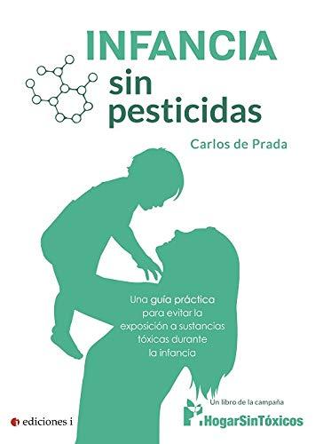 Infancia sin pesticidas. Una guía práctica para evitar la exposición a sustancias tóxicas durante la infancia