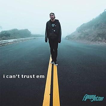 I Can't Trust Em