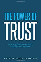 The Power of Trust: How Top Companies Build, Manage and Protect It