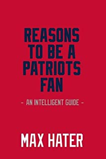 Reasons To Be A Patriots Fan: A funny, blank book, gag gift for New England Patriots fans; or a great coffee table addition for all Patriots haters!