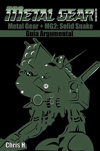 Metal Gear Saga - Guía Argumental: Metal Gear + Metal Gear 2: Solid Snake