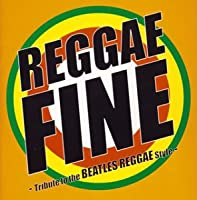 REGGAE FINE-The Tribute to The Beatles Reggae Style-