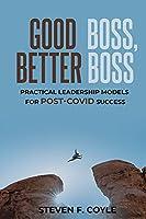 Good Boss, Better Boss: Practical Leadership Models for Post-Covid Success