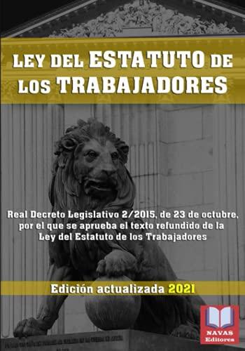 LEY DEL ESTATUTO DE LOS TRABAJADORES. Edición actualizada 2021.: Legislación Española...
