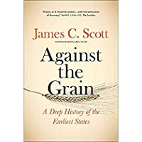 Against the Grain: A Deep History of the Earliest States【洋書】 [並行輸入品]