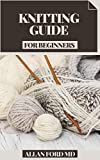 KNITTING GUIDE FOR BEGINNERS: A Knitting Partterns Bit by bit Guide For Fledglings With Various Excellent and Intriguing Sewing Examples Included (English Edition)