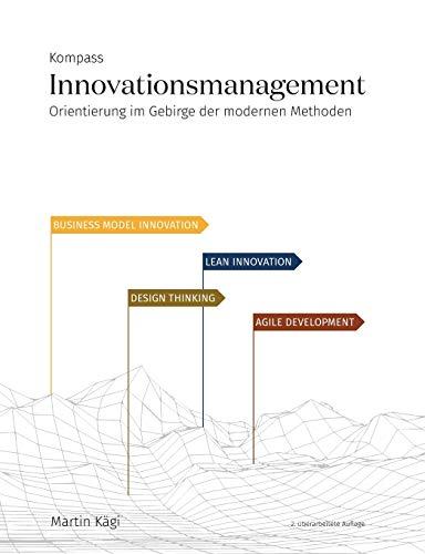 Kompass Innovationsmanagement: Orientierung im Gebirge der modernen Methoden