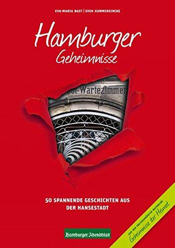 Hamburger Geheimnisse: 50 Spannende Geschichten aus der Hansestadt (Geheimnisse der Heimat / 50 Spannende Geschichten)