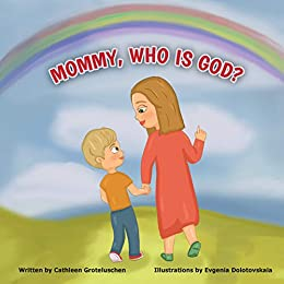 MOMMY, WHO IS GOD? by [Cathleen Groteluschen, Evgenia Dolotovskaia]