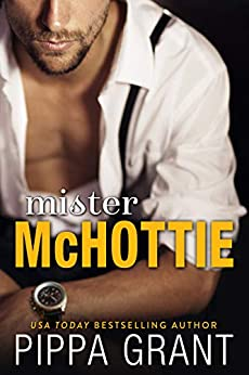 Mister McHottie: A Billionaire Boss / Brother's Best Friend / Enemies to Lovers Romantic Comedy by [Pippa Grant]