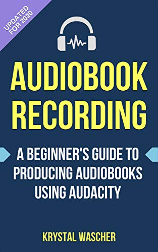 Audiobook Recording: A Beginner's Guide to Producing Audiobooks using Audacity