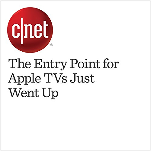 The Entry Point for Apple TVs Just Went Up audiobook cover art