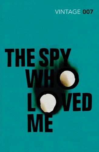 The Spy Who Loved Me. Vintage Classics: Ian Fleming (James Bond 007)